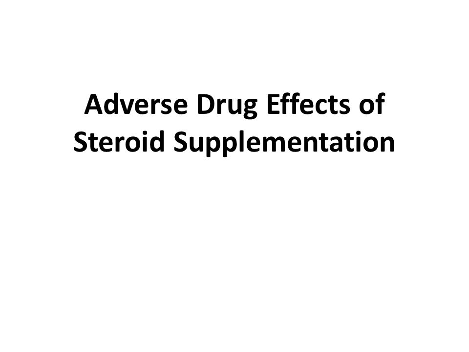 Adverse Drug Effects of Steroid Supplementation