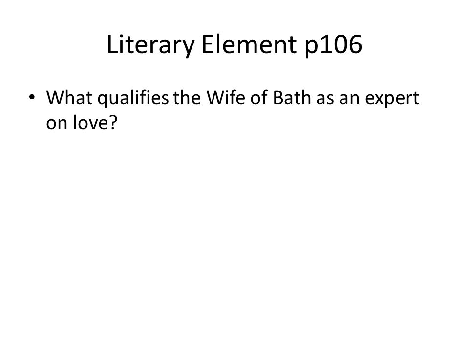 Literary Element p106 What qualifies the Wife of Bath as an expert on love?