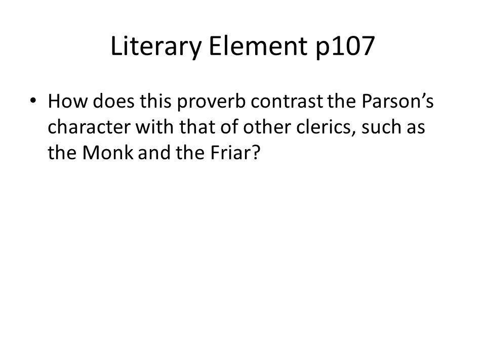 Literary Element p107 How does this proverb contrast the Parson's character with that of other clerics, such as the Monk and the Friar?