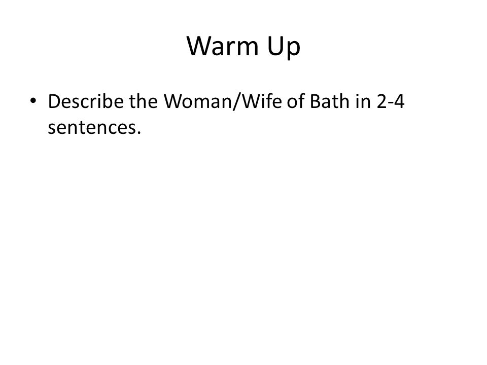 Warm Up Describe the Woman/Wife of Bath in 2-4 sentences.