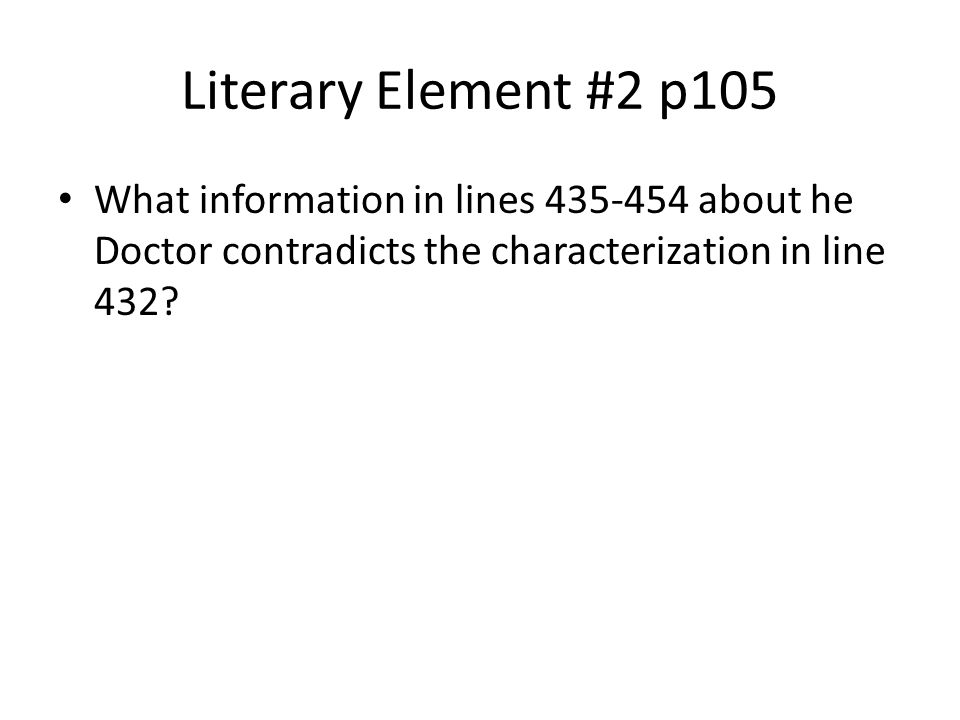 Literary Element #2 p105 What information in lines 435-454 about he Doctor contradicts the characterization in line 432?
