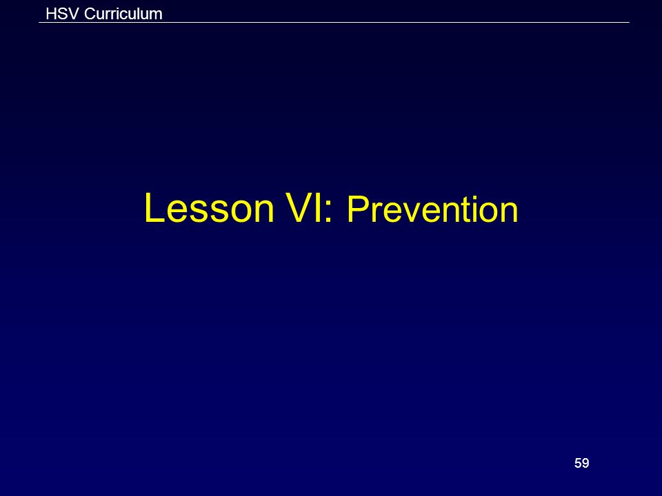 HSV Curriculum 59 Lesson VI: Prevention