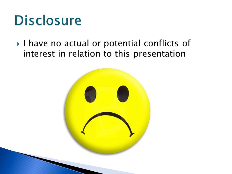  I have no actual or potential conflicts of interest in relation to this presentation