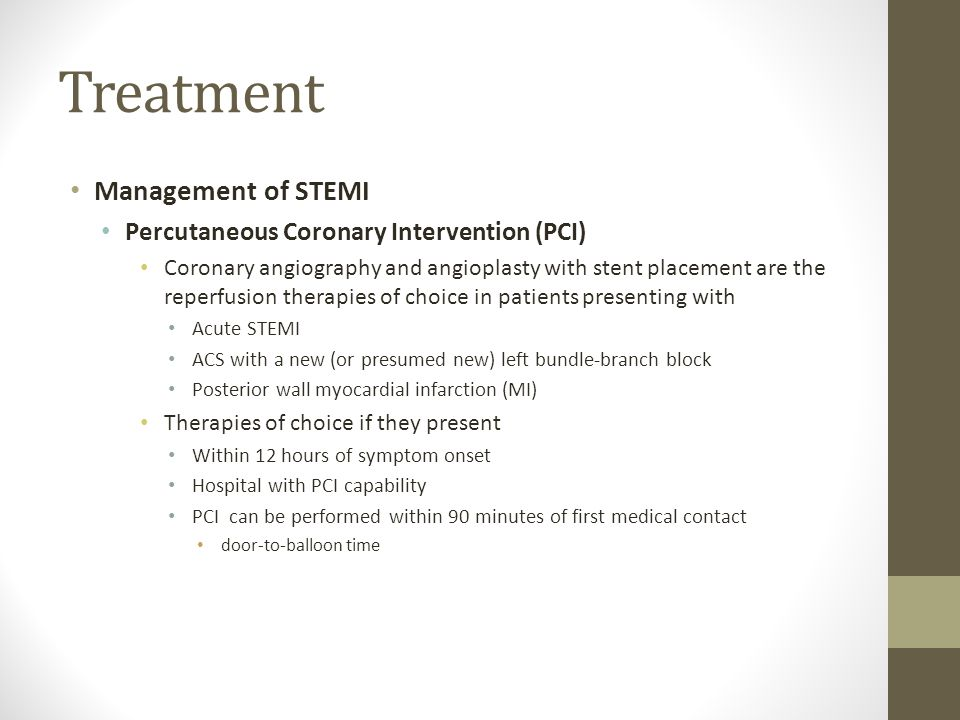 Treatment Management of STEMI Percutaneous Coronary Intervention (PCI) Coronary angiography and angioplasty with stent placement are the reperfusion t
