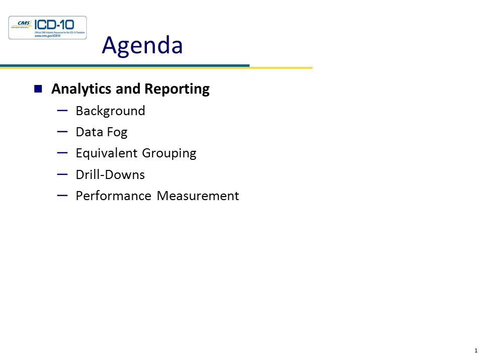 Agenda Analytics and Reporting – Background – Data Fog – Equivalent Grouping – Drill-Downs – Performance Measurement 1