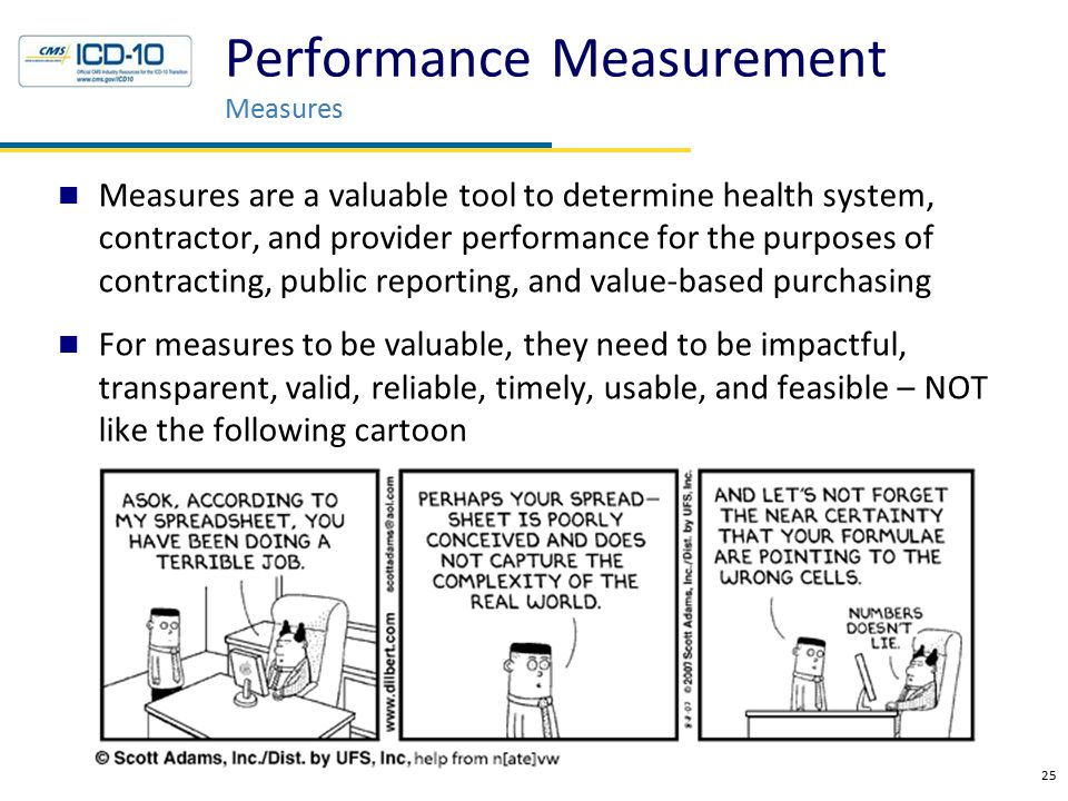 Measures are a valuable tool to determine health system, contractor, and provider performance for the purposes of contracting, public reporting, and v