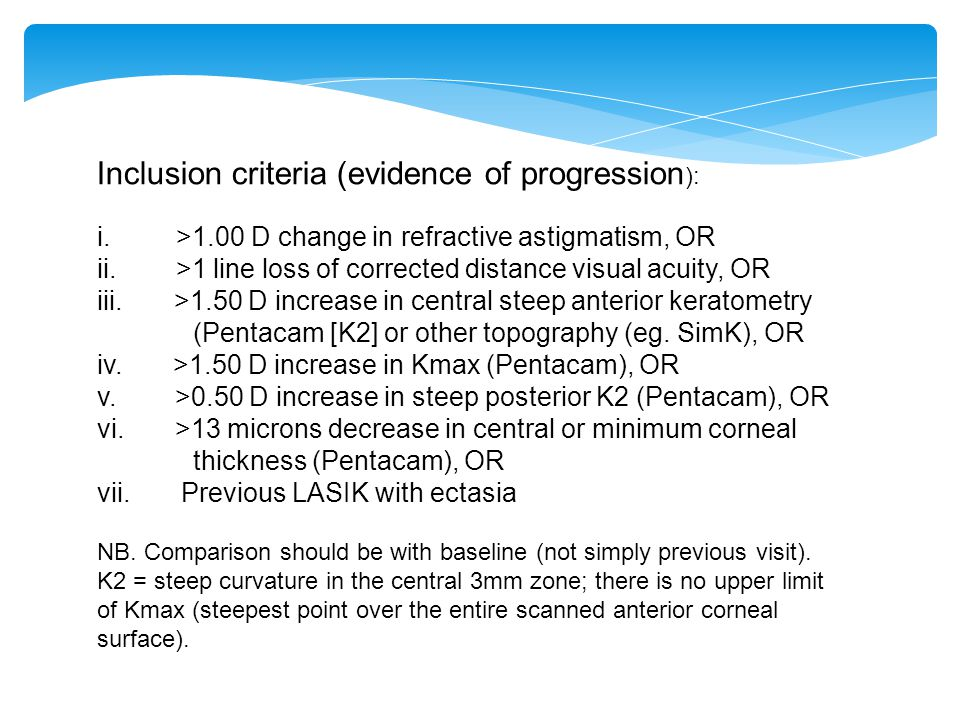 Inclusion criteria (evidence of progression ): i. >1.00 D change in refractive astigmatism, OR ii.