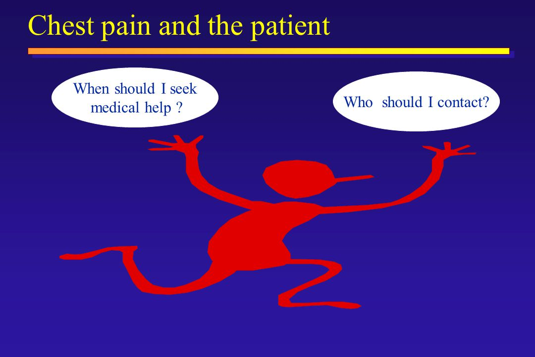 Chest pain and the patient When should I seek medical help Who should I contact