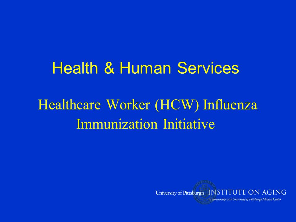 Health & Human Services Healthcare Worker (HCW) Influenza Immunization Initiative