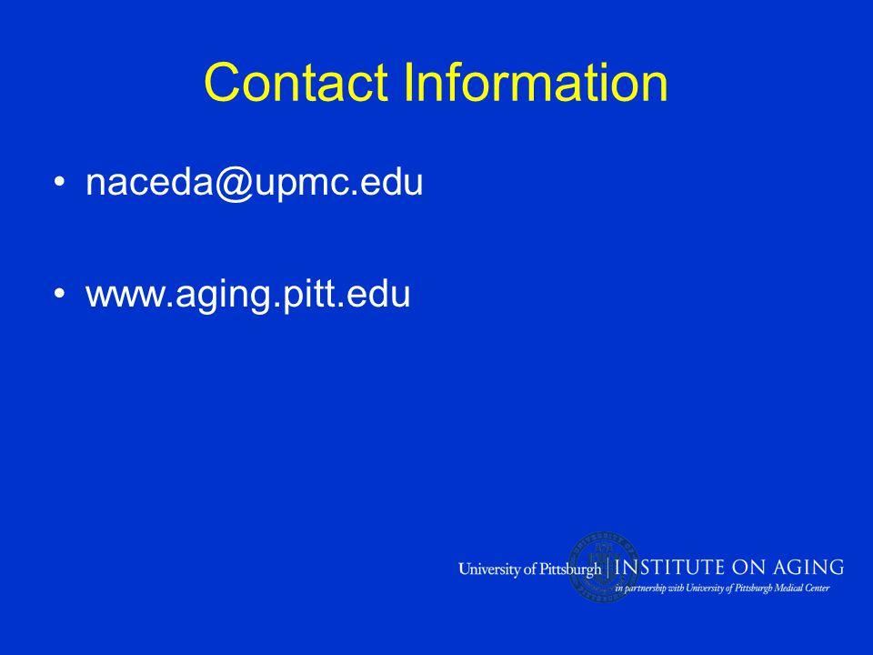 Contact Information naceda@upmc.edu www.aging.pitt.edu