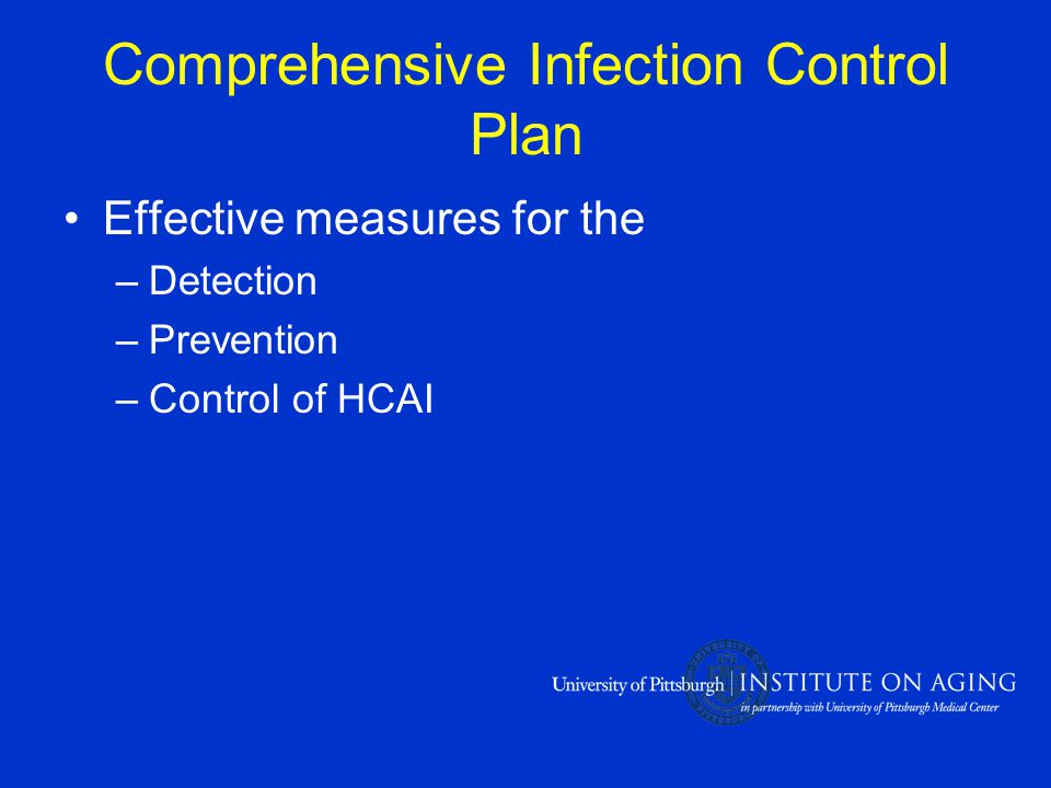 Comprehensive Infection Control Plan Effective measures for the –Detection –Prevention –Control of HCAI