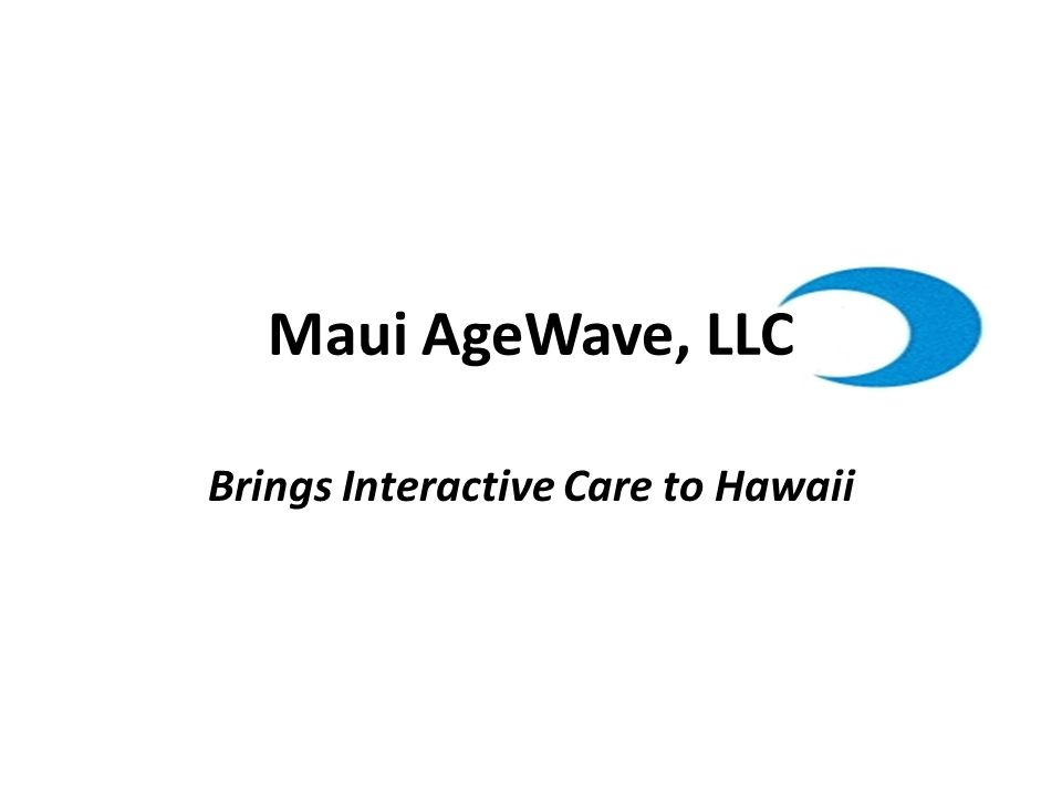 Brings Interactive Care to Hawaii Maui AgeWave, LLC