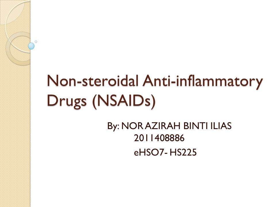 Non-steroidal Anti-inflammatory Drugs (NSAIDs) By: NOR AZIRAH BINTI ILIAS 2011408886 eHSO7- HS225