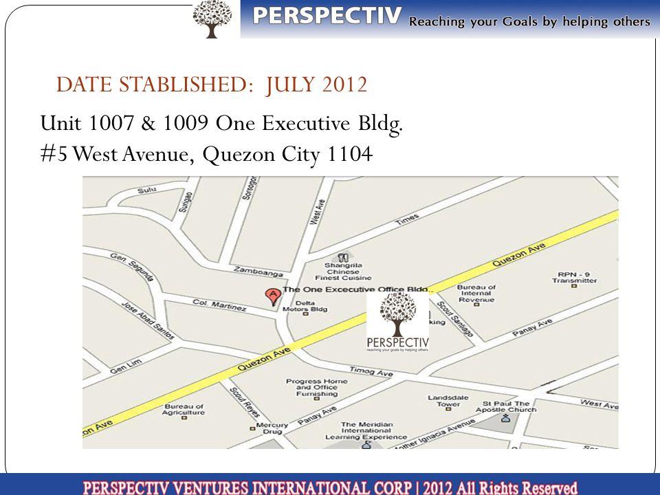 DATE STABLISHED: JULY 2012 Unit 1007 & 1009 One Executive Bldg. #5 West Avenue, Quezon City 1104