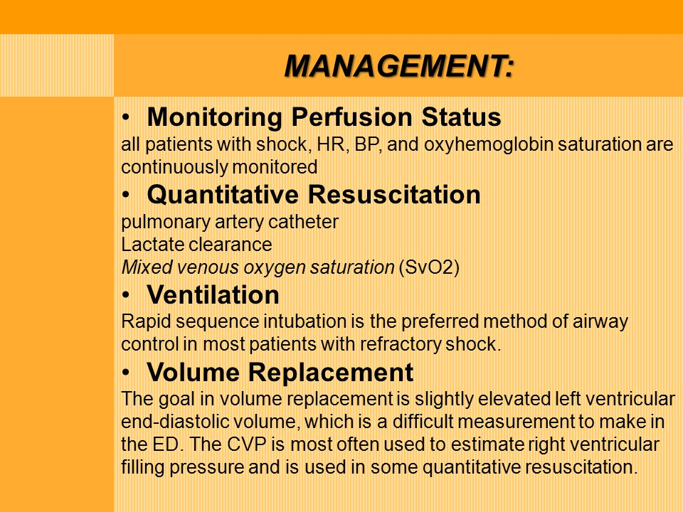 MANAGEMENT: Monitoring Perfusion Status all patients with shock, HR, BP, and oxyhemoglobin saturation are continuously monitored Quantitative Resuscit