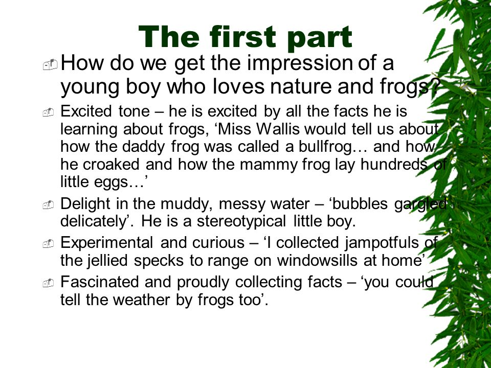 The first part  How do we get the impression of a young boy who loves nature and frogs.