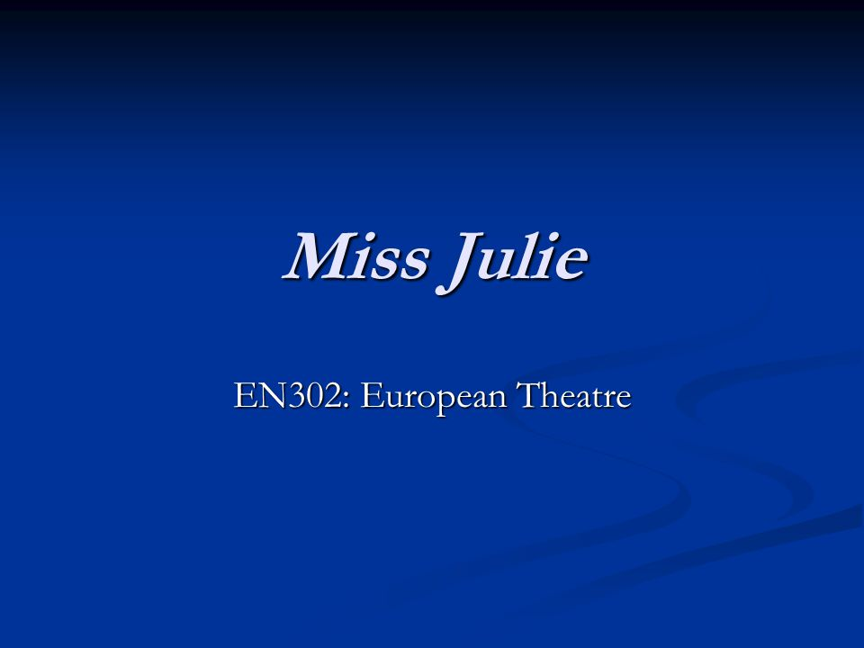 Miss Julie EN302: European Theatre