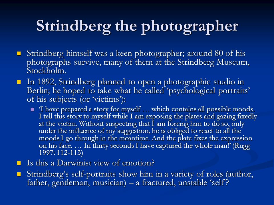 Strindberg the photographer Strindberg himself was a keen photographer; around 80 of his photographs survive, many of them at the Strindberg Museum, Stockholm.