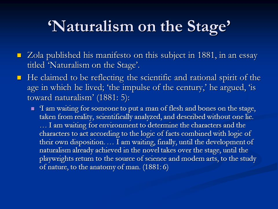 'Naturalism on the Stage' Zola published his manifesto on this subject in 1881, in an essay titled 'Naturalism on the Stage'.