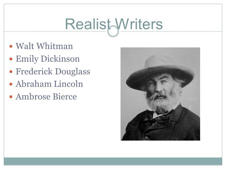 Realist Writers Walt Whitman Emily Dickinson Frederick Douglass Abraham Lincoln Ambrose Bierce