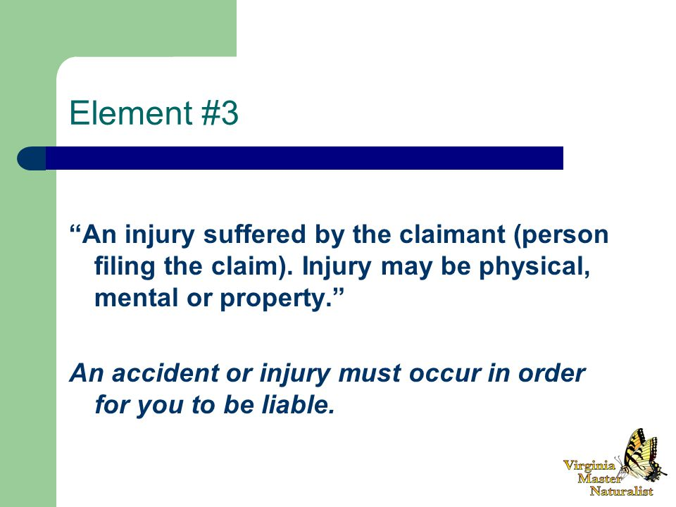 Element #3 An injury suffered by the claimant (person filing the claim).