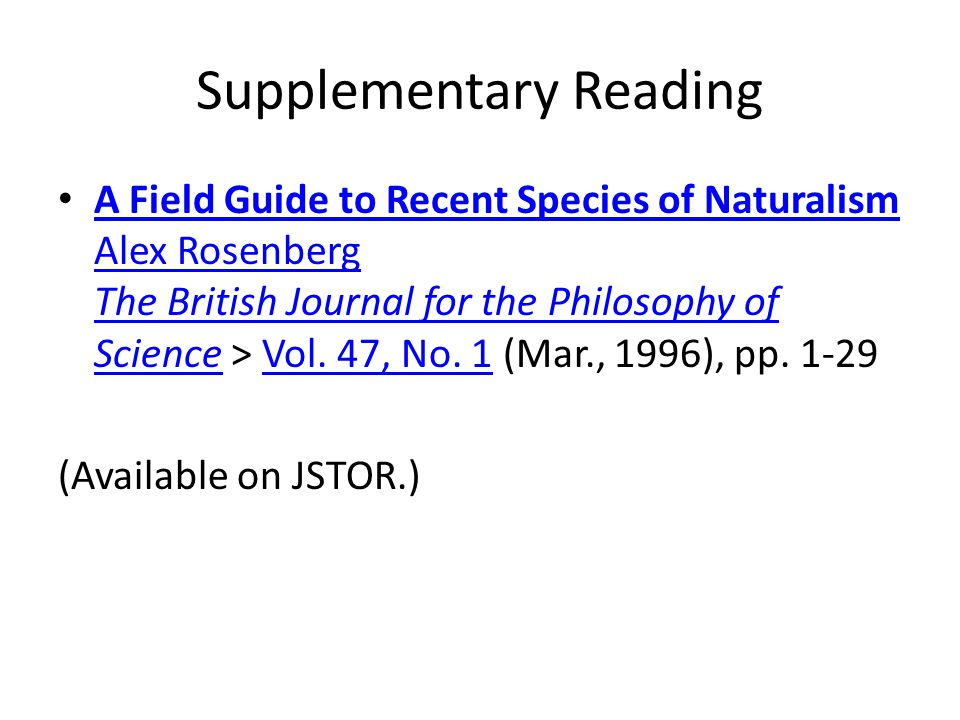 Supplementary Reading A Field Guide to Recent Species of Naturalism Alex Rosenberg The British Journal for the Philosophy of Science > Vol. 47, No. 1