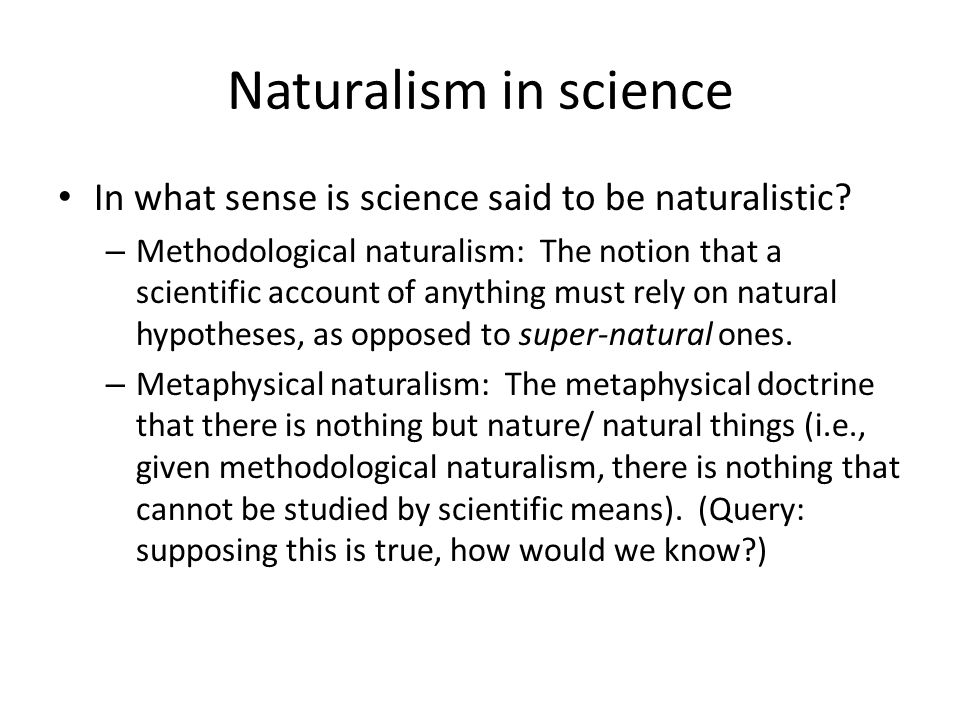 Naturalism in science In what sense is science said to be naturalistic.