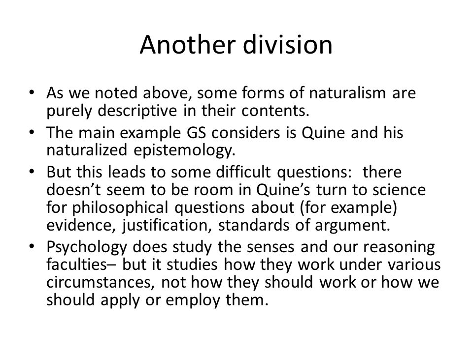 Another division As we noted above, some forms of naturalism are purely descriptive in their contents.