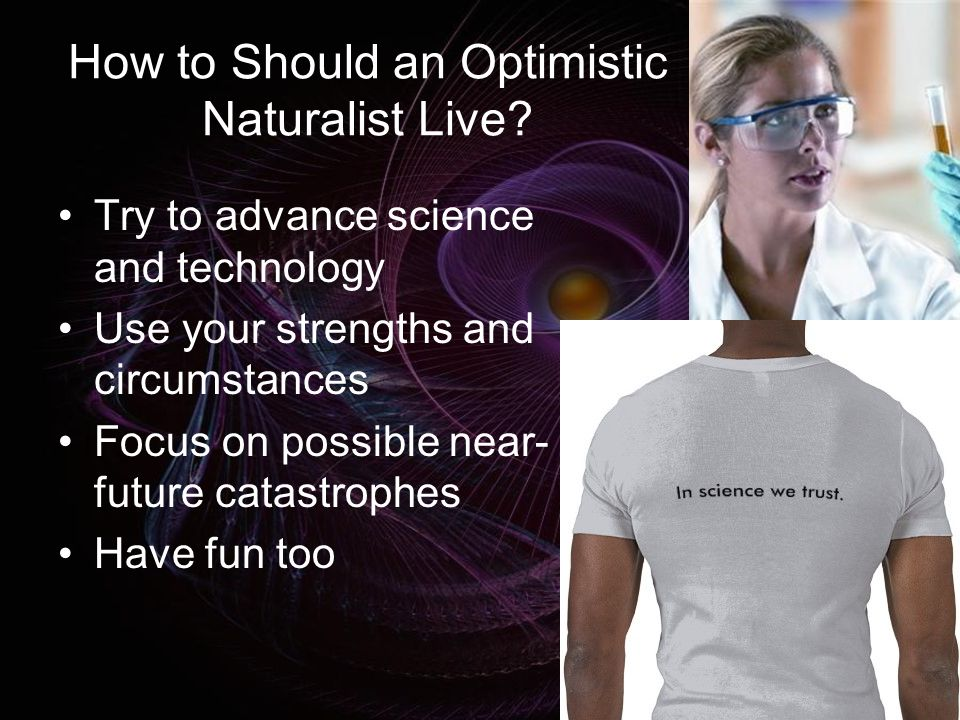 How to Should an Optimistic Naturalist Live.