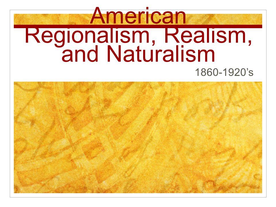 American Regionalism, Realism, and Naturalism 1860-1920's