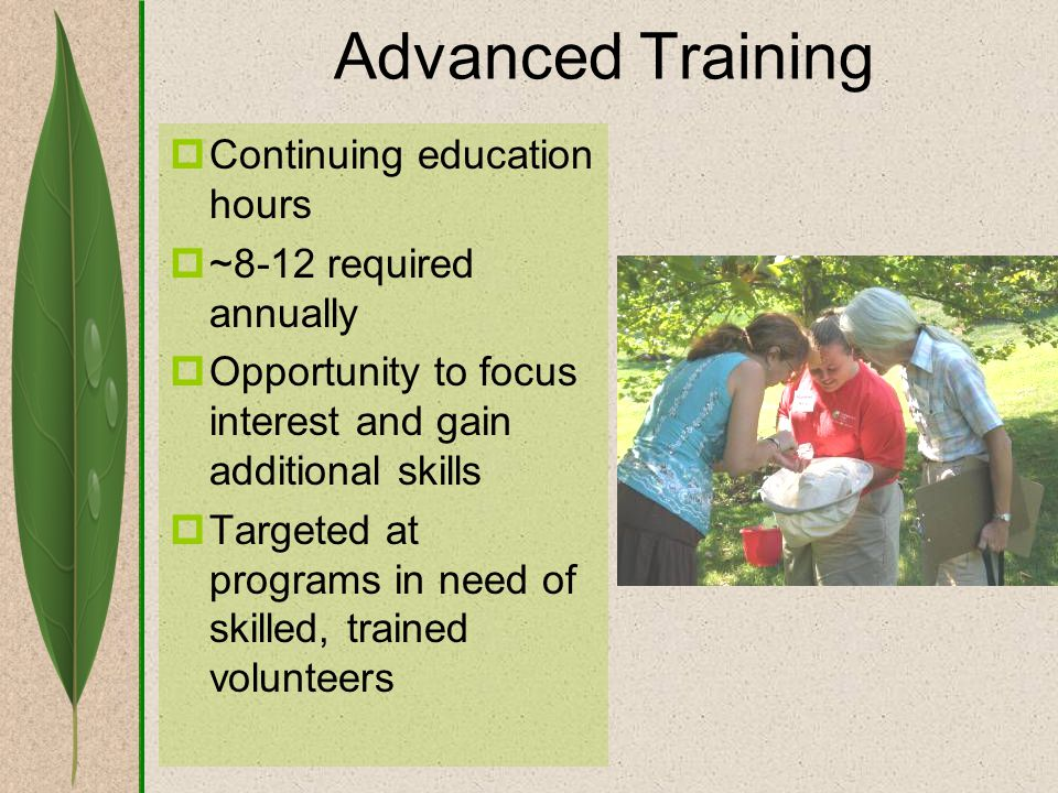 Advanced Training  Continuing education hours  ~8-12 required annually  Opportunity to focus interest and gain additional skills  Targeted at prog
