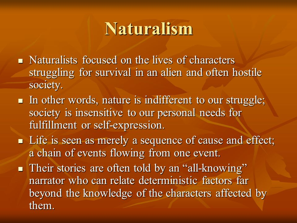 Naturalism The tendency in naturalistic works is that no one emerges triumphant, because simple survival constitutes a moral victory.