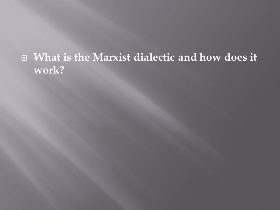  What is the Marxist dialectic and how does it work?