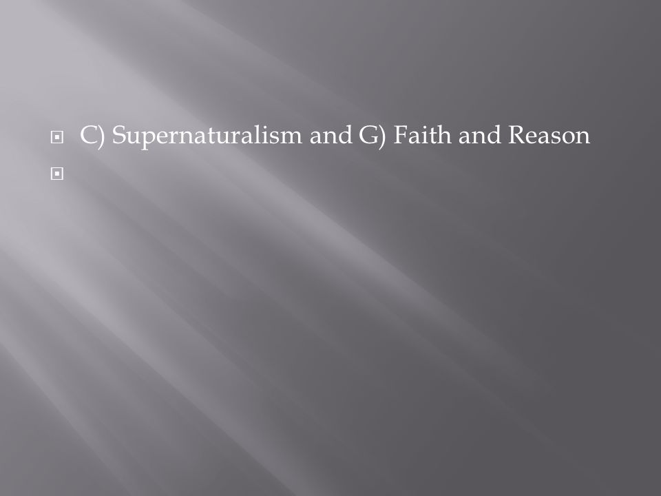  C) Supernaturalism and G) Faith and Reason 