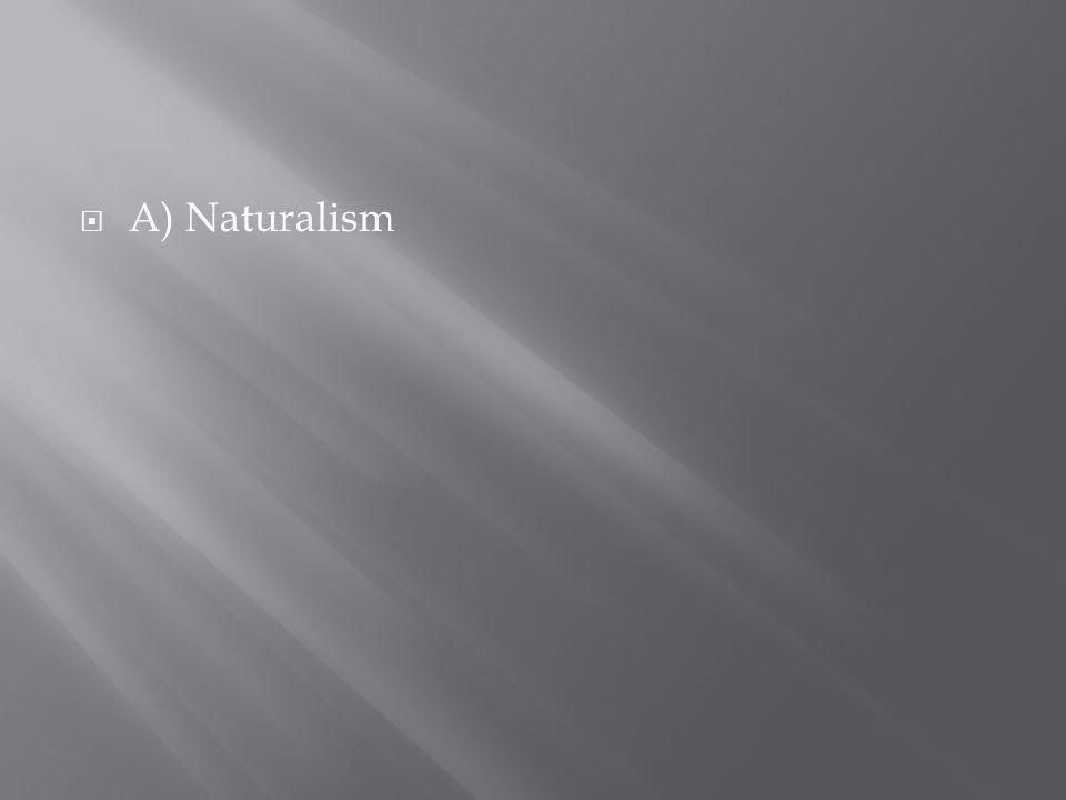  A) Naturalism