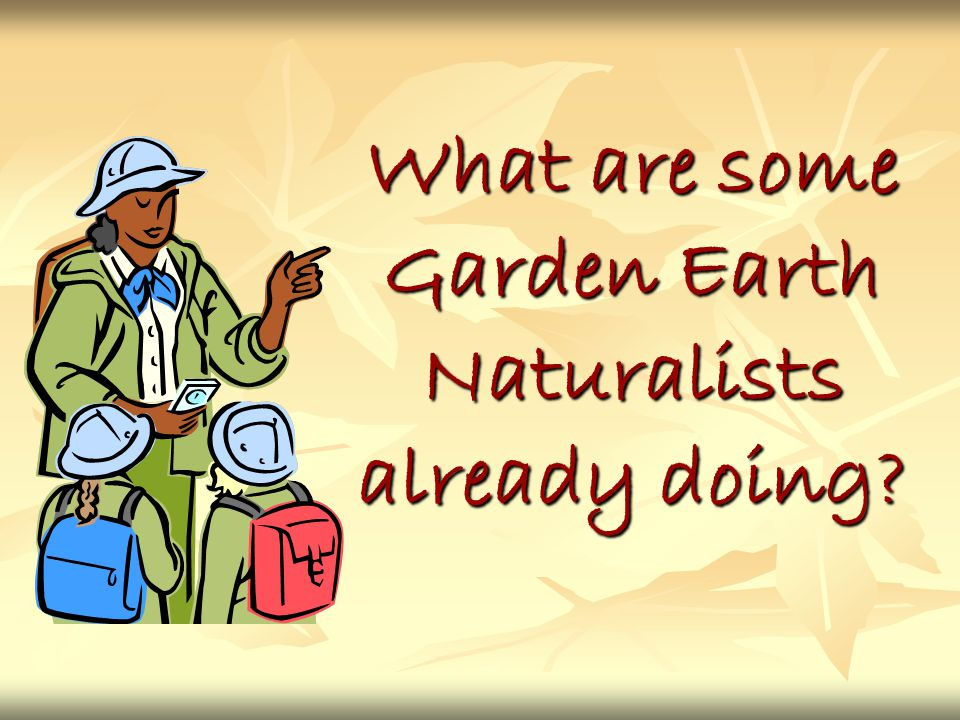 What are some Garden Earth Naturalists already doing