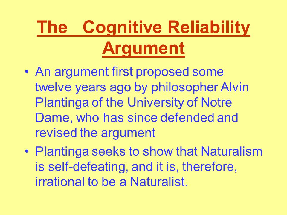 Plantinga's Argument for Claim B – Given that P(R/N) is either low or inscrutable, the Naturalist has a defeater for R (i.e.