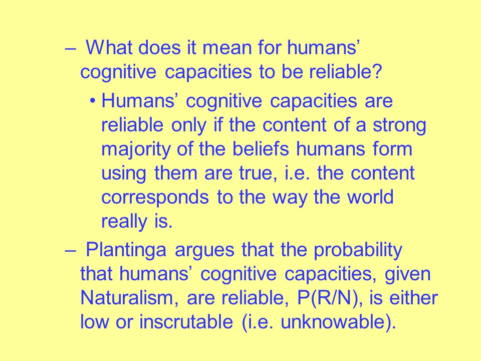 – What does it mean for humans' cognitive capacities to be reliable.