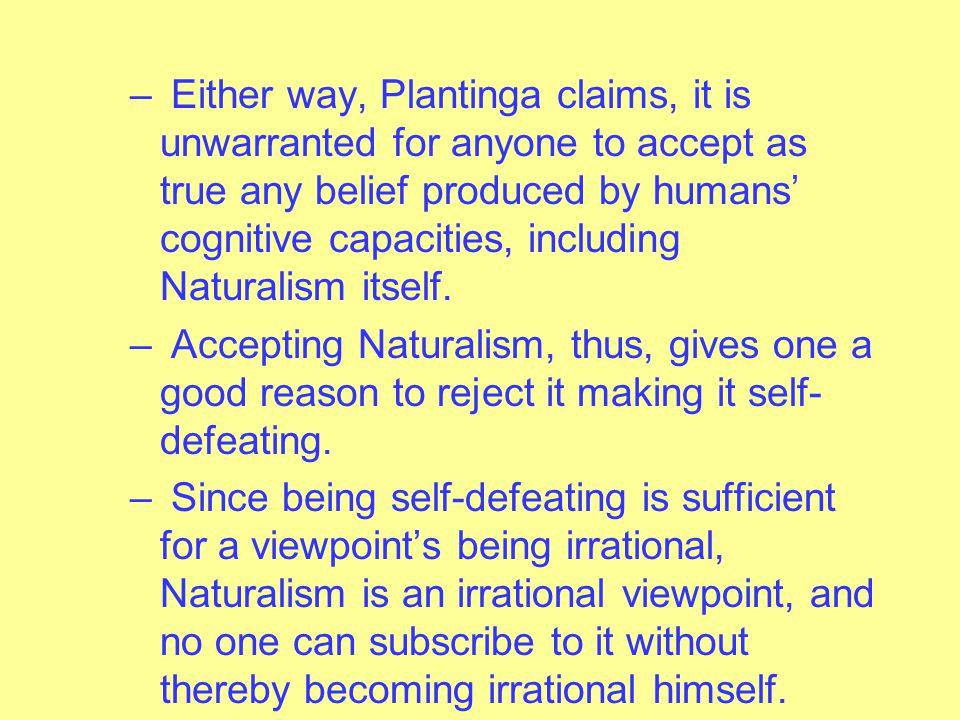 Final Points – Plantinga's argument, assuming it is sound, does not prove that Naturalism is false.