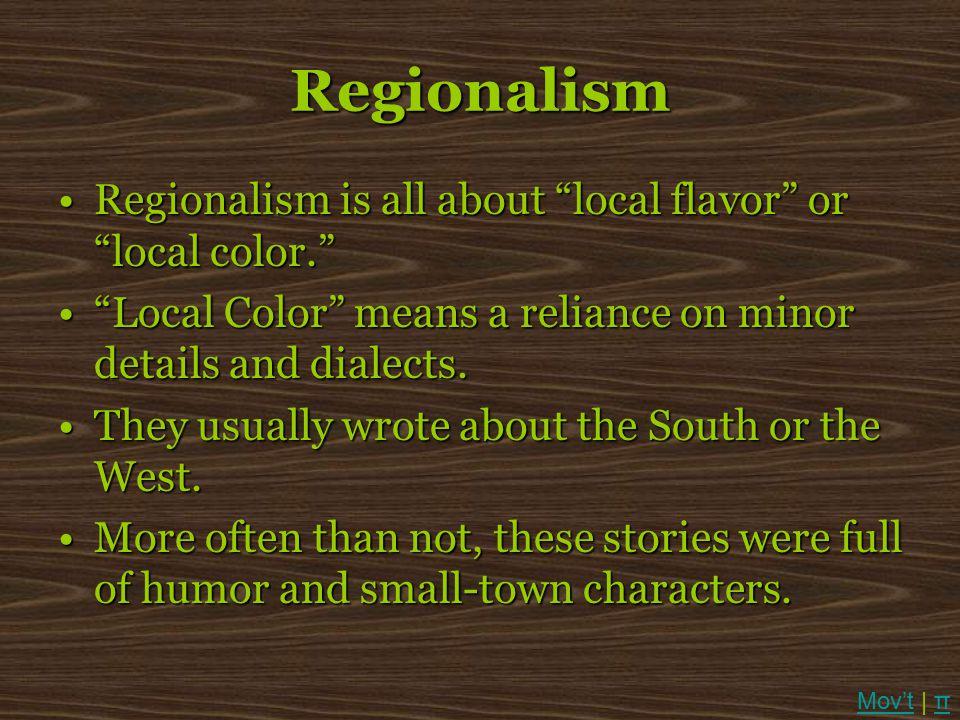 "Regionalism Regionalism is all about ""local flavor"" or ""local color.""Regionalism is all about ""local flavor"" or ""local color."" ""Local Color"" means a r"