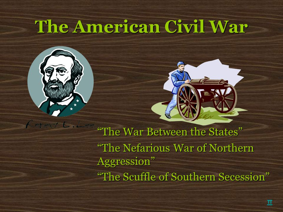 """The American Civil War """"The War Between the States"""" """"The Nefarious War of Northern Aggression"""" """"The Scuffle of Southern Secession"""" π"""