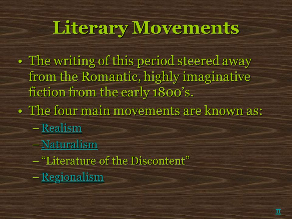 Literary Movements The writing of this period steered away from the Romantic, highly imaginative fiction from the early 1800's.The writing of this per