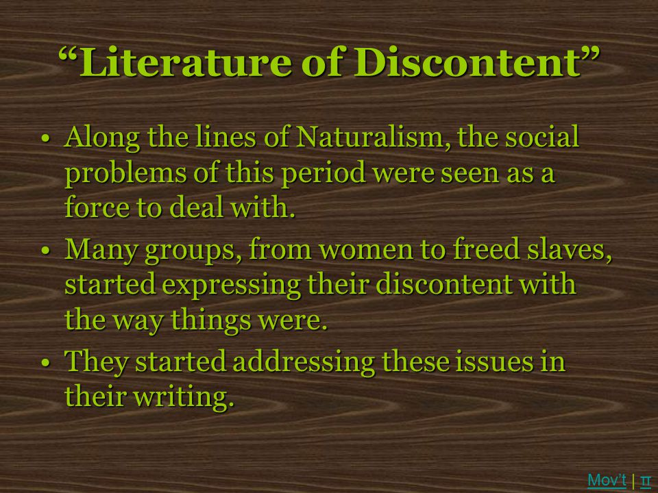 Along the lines of Naturalism, the social problems of this period were seen as a force to deal with.Along the lines of Naturalism, the social problems