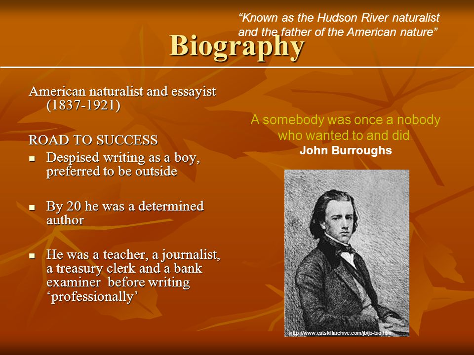 Biography American naturalist and essayist (1837-1921) ROAD TO SUCCESS Despised writing as a boy, preferred to be outside Despised writing as a boy, p