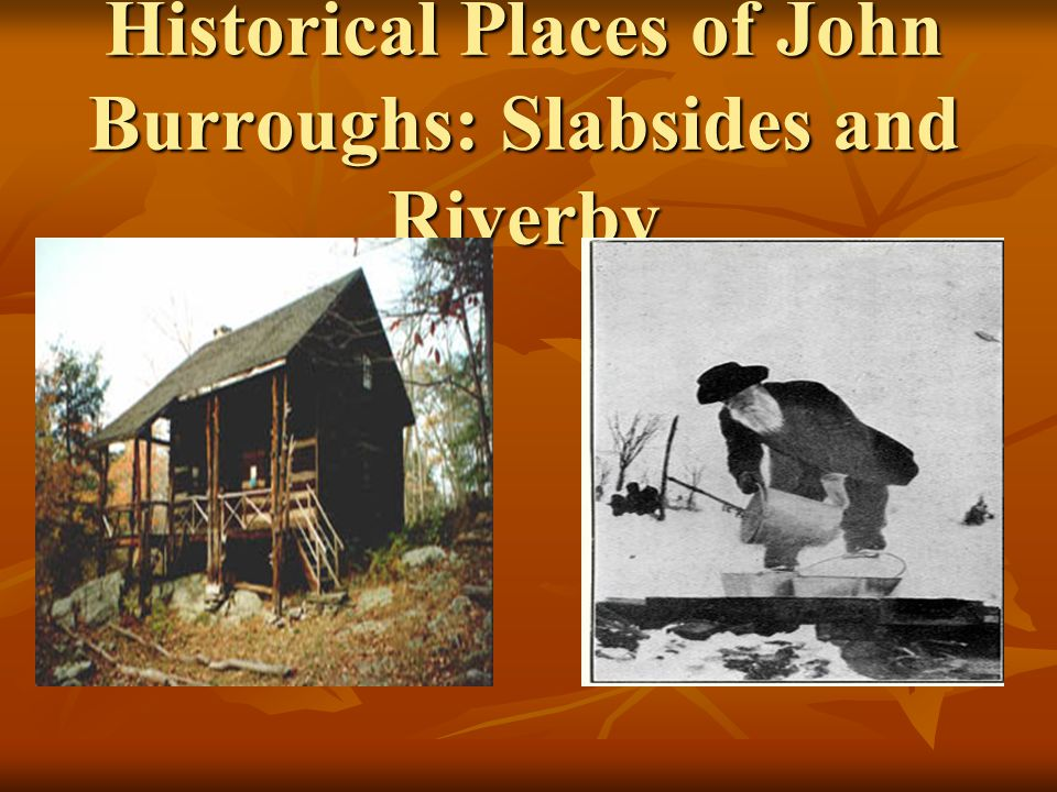 Historical Places of John Burroughs: Slabsides and Riverby