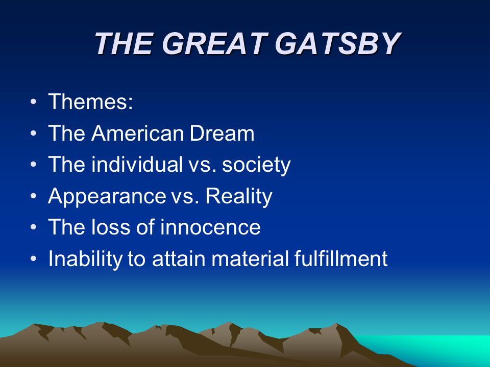 Themes: The American Dream The individual vs. society Appearance vs. Reality The loss of innocence Inability to attain material fulfillment