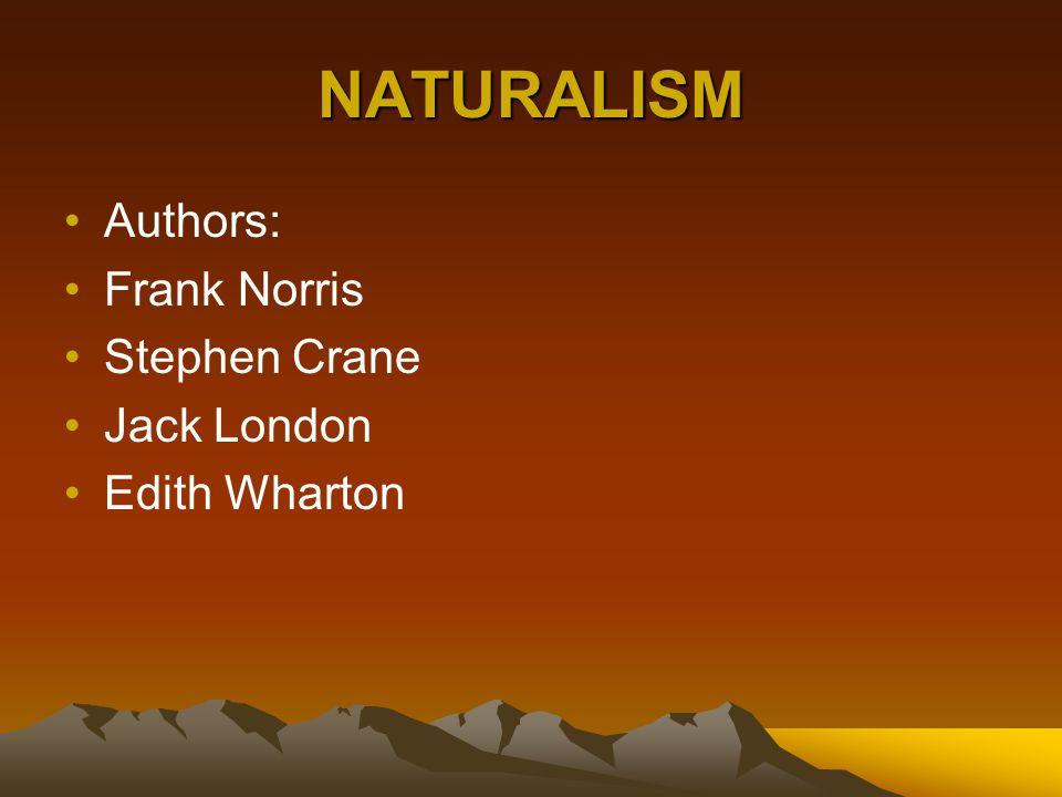 NATURALISM Authors: Frank Norris Stephen Crane Jack London Edith Wharton