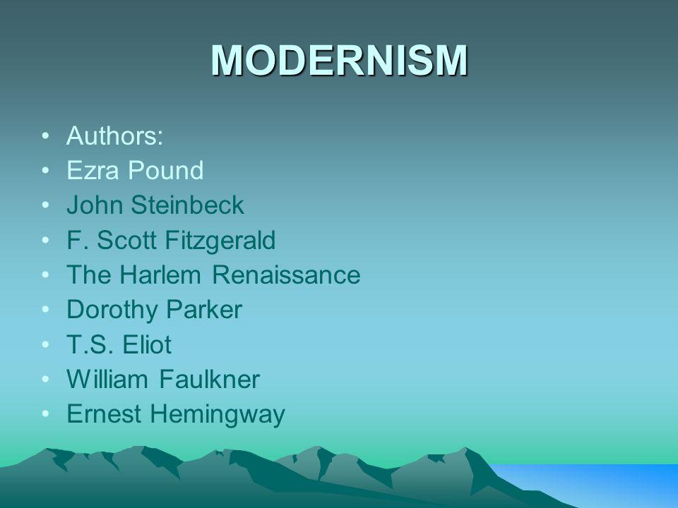 MODERNISM Authors: Ezra Pound John Steinbeck F. Scott Fitzgerald The Harlem Renaissance Dorothy Parker T.S. Eliot William Faulkner Ernest Hemingway