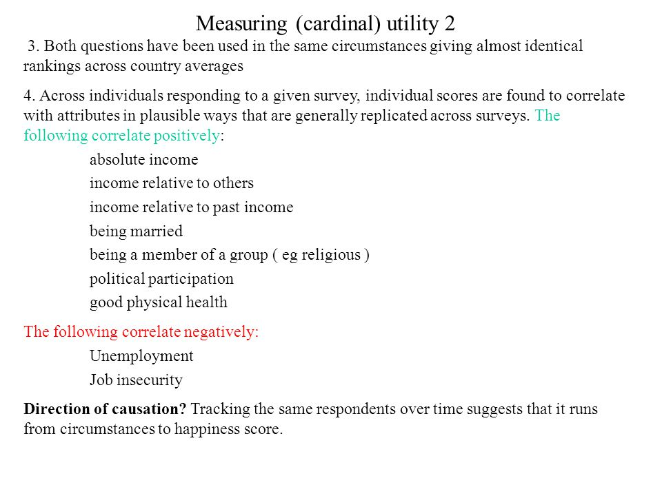 Measuring (cardinal) utility 2 3. Both questions have been used in the same circumstances giving almost identical rankings across country averages 4.