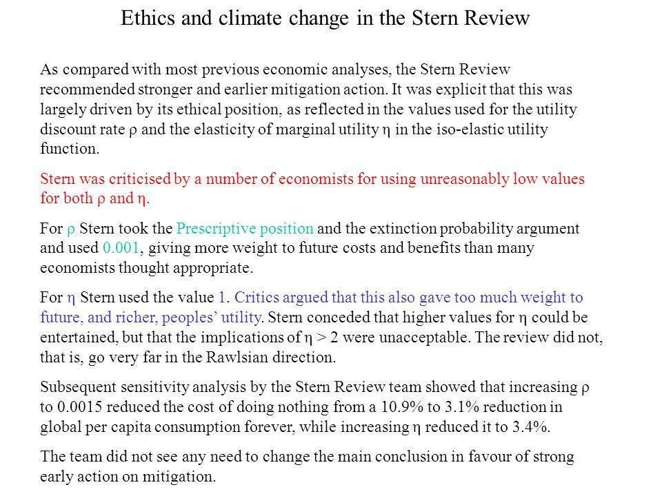 Ethics and climate change in the Stern Review As compared with most previous economic analyses, the Stern Review recommended stronger and earlier miti